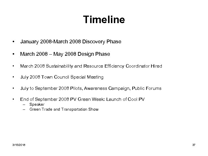 Timeline • January 2008 -March 2008 Discovery Phase • March 2008 – May 2008