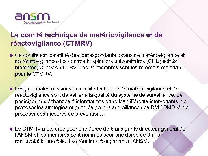 Le comité technique de matériovigilance et de réactovigilance (CTMRV) u Ce comité est constitué