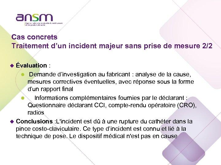 Cas concrets Traitement d'un incident majeur sans prise de mesure 2/2 u Évaluation :