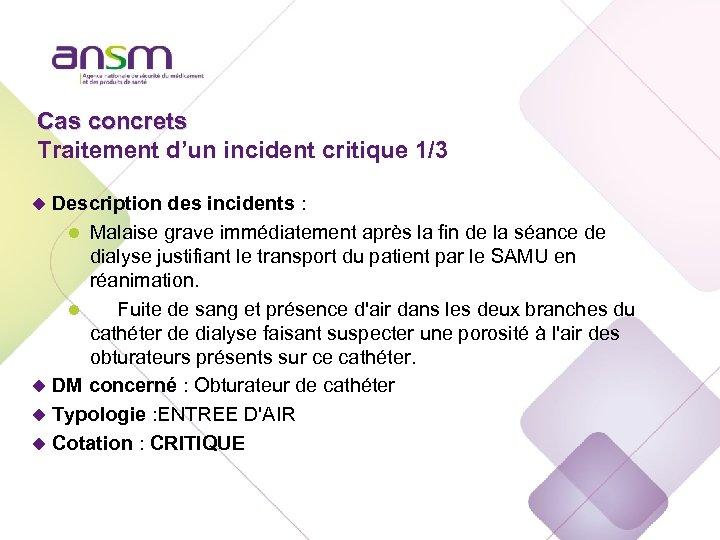 Cas concrets Traitement d'un incident critique 1/3 u Description des incidents : l Malaise