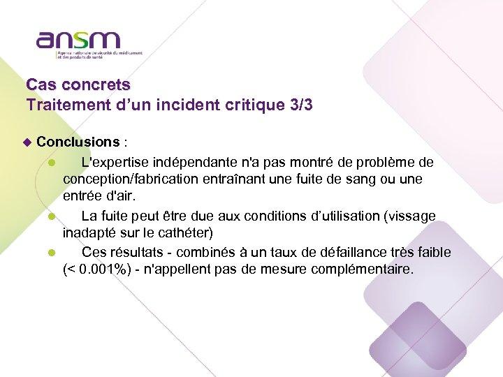 Cas concrets Traitement d'un incident critique 3/3 u Conclusions : l L'expertise indépendante n'a