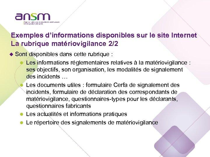 Exemples d'informations disponibles sur le site Internet La rubrique matériovigilance 2/2 u Sont disponibles