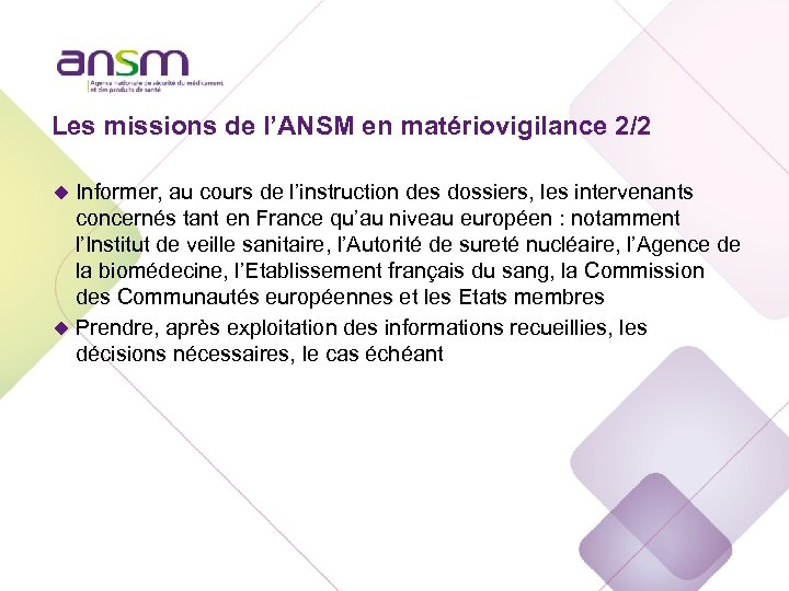 Les missions de l'ANSM en matériovigilance 2/2 u Informer, au cours de l'instruction des