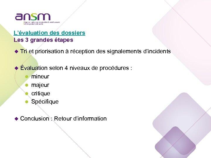 L'évaluation des dossiers Les 3 grandes étapes u Tri et priorisation à réception des