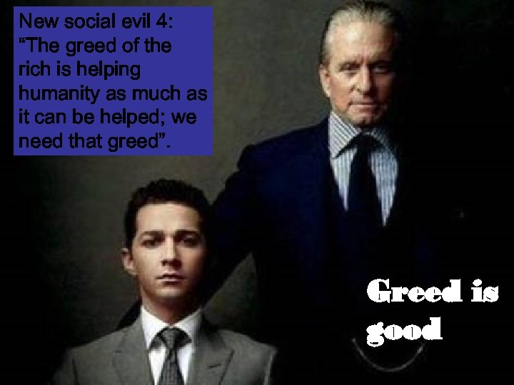 "New social evil 4: ""The greed of the rich is helping humanity as much"