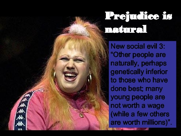 "Prejudice is natural New social evil 3: ""Other people are naturally, perhaps genetically inferior"