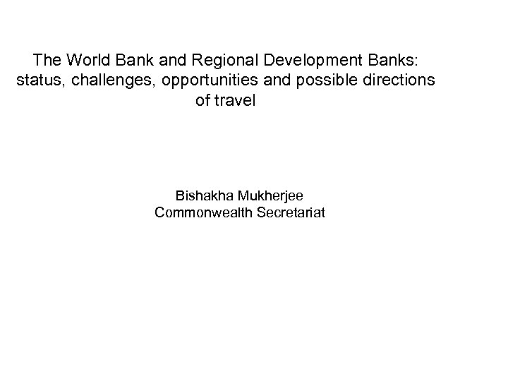 The World Bank and Regional Development Banks: status, challenges, opportunities and possible directions of