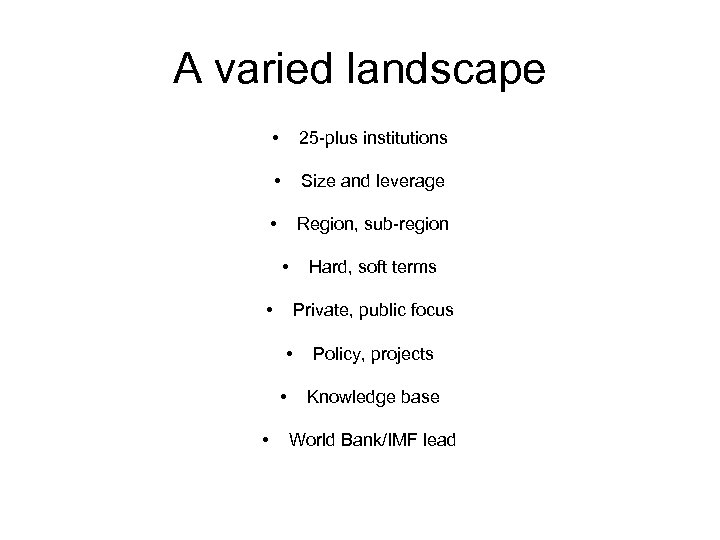 A varied landscape • 25 -plus institutions • Size and leverage • Region, sub-region