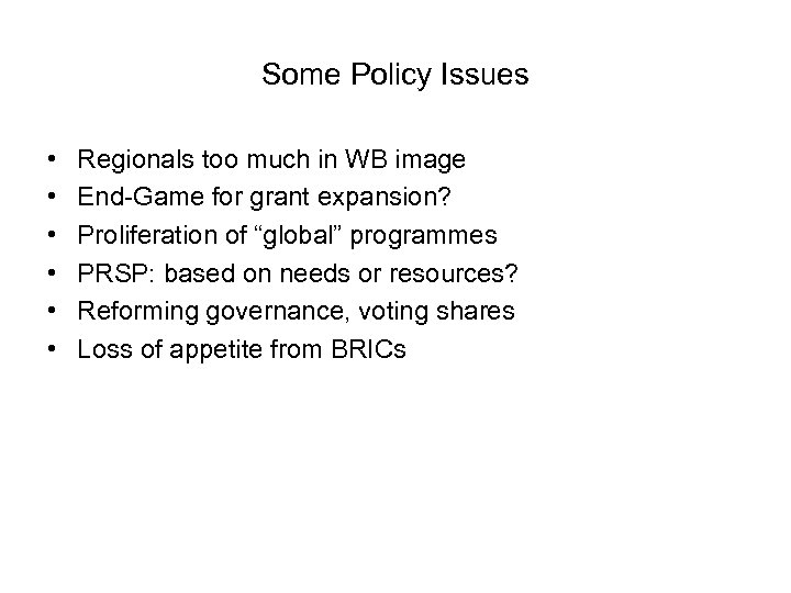 Some Policy Issues • • • Regionals too much in WB image End-Game for