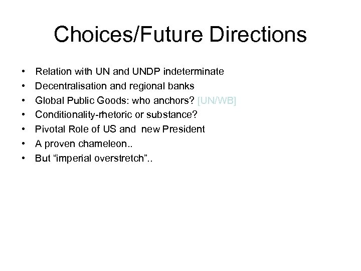 Choices/Future Directions • • Relation with UN and UNDP indeterminate Decentralisation and regional banks