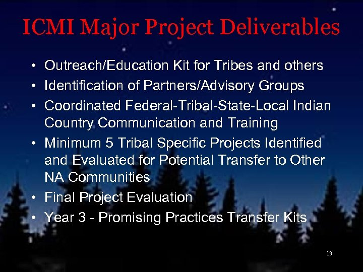 ICMI Major Project Deliverables • Outreach/Education Kit for Tribes and others • Identification of