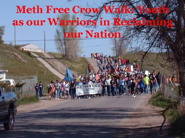 Meth Free Crow Walk: Youth as our Warriors in Reclaiming our Nation