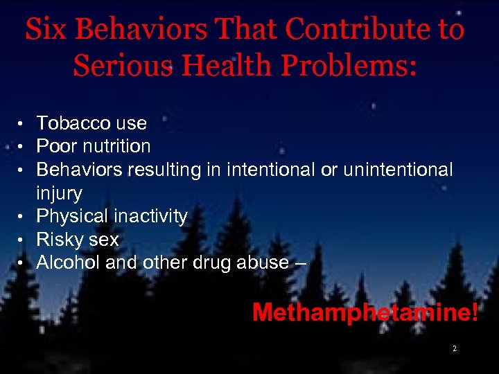 Six Behaviors That Contribute to Serious Health Problems: • Tobacco use • Poor nutrition
