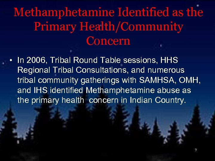 Methamphetamine Identified as the Primary Health/Community Concern • In 2006, Tribal Round Table sessions,