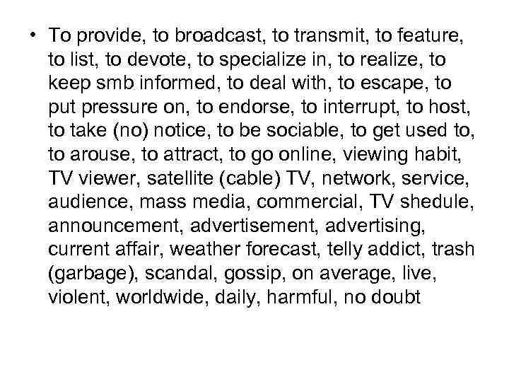 • To provide, to broadcast, to transmit, to feature, to list, to devote,