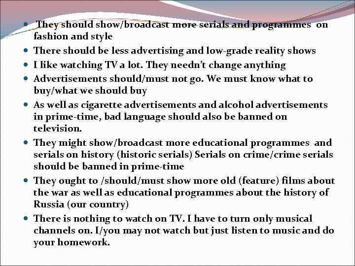 They should show/broadcast more serials and programmes on fashion and style There should