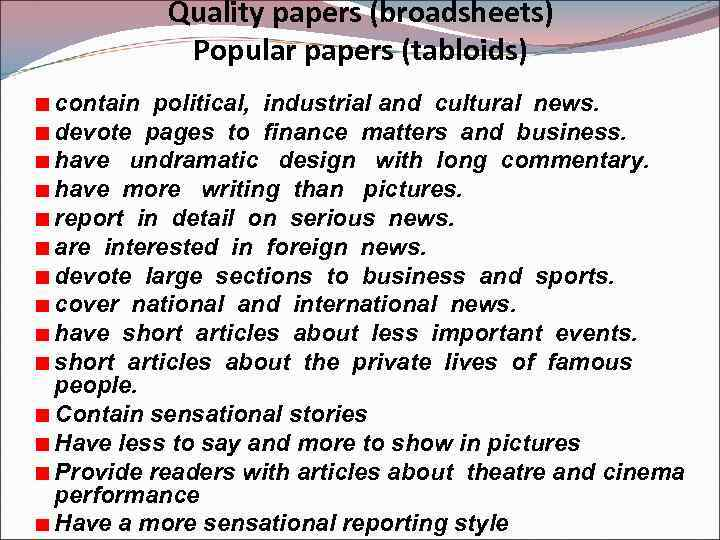 Quality papers (broadsheets) Popular papers (tabloids) contain political, industrial and cultural news. devote pages