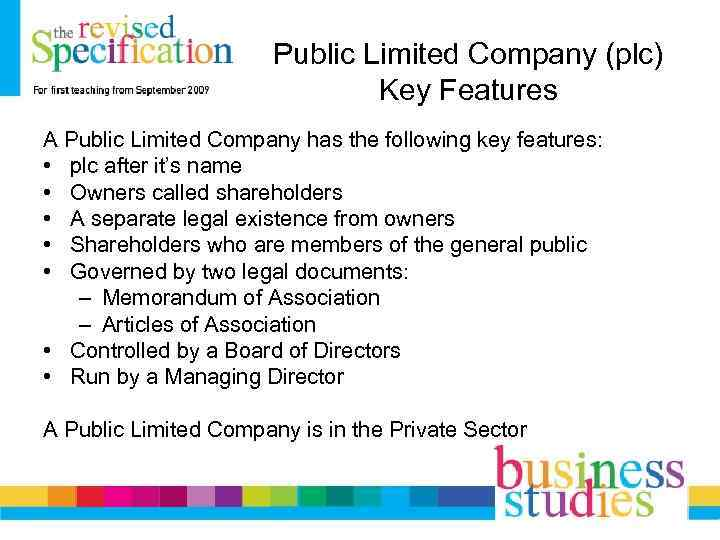 Public Limited Company (plc) Key Features A Public Limited Company has the following key
