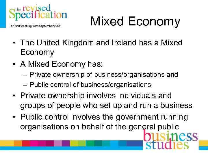Mixed Economy • The United Kingdom and Ireland has a Mixed Economy • A