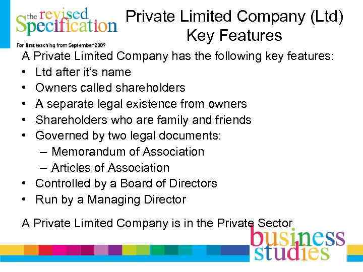 Private Limited Company (Ltd) Key Features A Private Limited Company has the following key