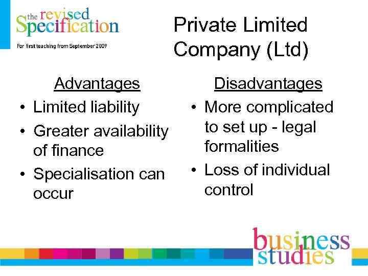 Private Limited Company (Ltd) Advantages • Limited liability • Greater availability of finance •