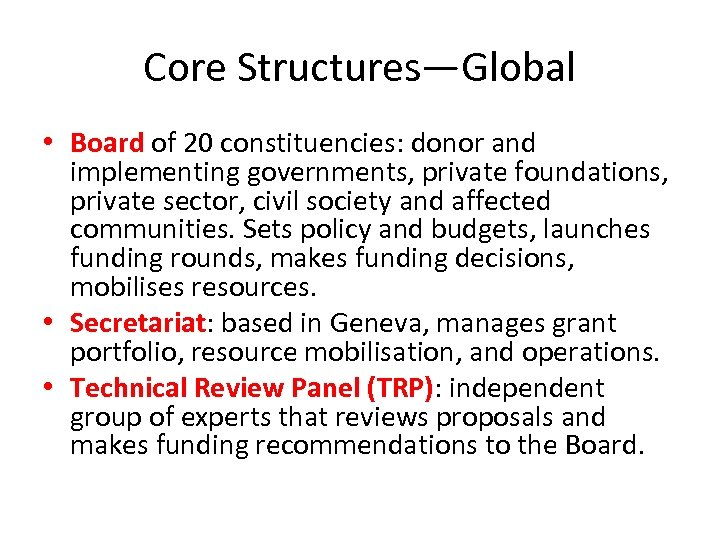 Core Structures—Global • Board of 20 constituencies: donor and implementing governments, private foundations, private