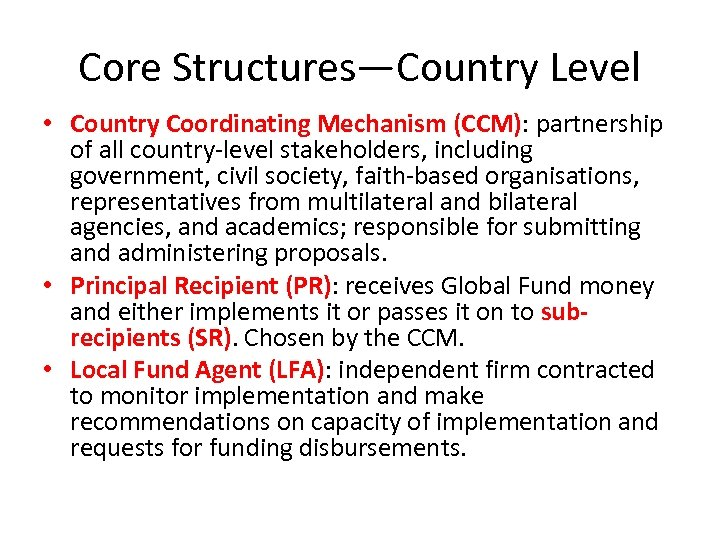 Core Structures—Country Level • Country Coordinating Mechanism (CCM): partnership of all country-level stakeholders, including