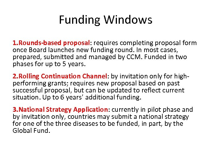 Funding Windows 1. Rounds-based proposal: requires completing proposal form once Board launches new funding