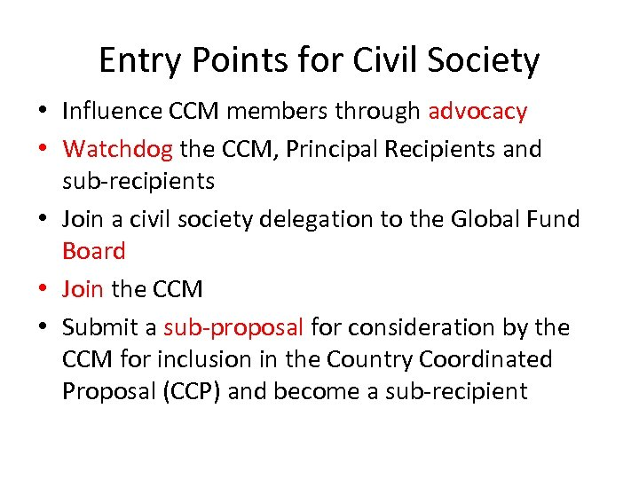 Entry Points for Civil Society • Influence CCM members through advocacy • Watchdog the