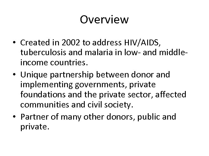 Overview • Created in 2002 to address HIV/AIDS, tuberculosis and malaria in low- and