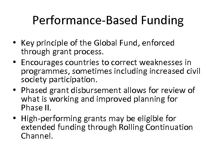 Performance-Based Funding • Key principle of the Global Fund, enforced through grant process. •