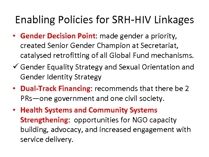 Enabling Policies for SRH-HIV Linkages • Gender Decision Point: made gender a priority, created