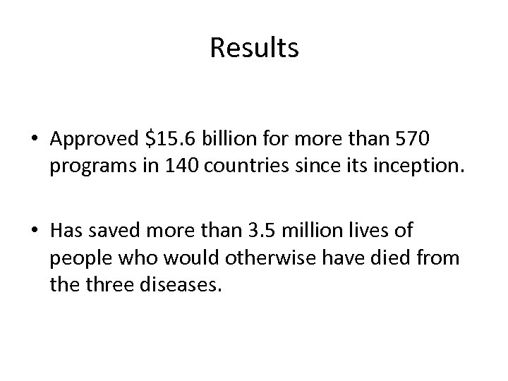 Results • Approved $15. 6 billion for more than 570 programs in 140 countries