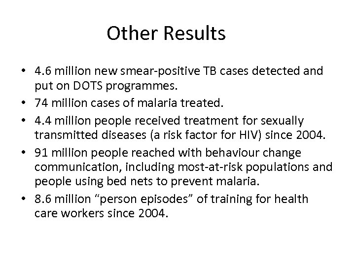 Other Results • 4. 6 million new smear-positive TB cases detected and put on