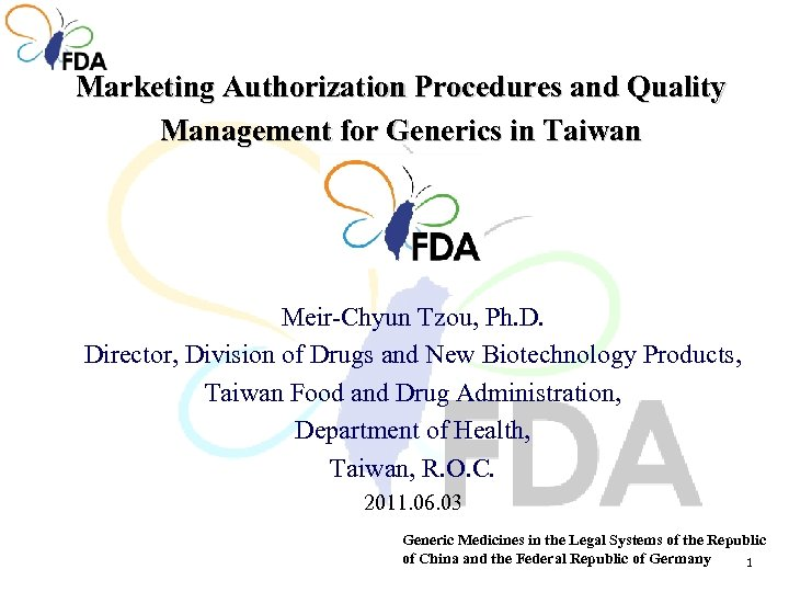 Marketing Authorization Procedures and Quality Management for Generics in Taiwan Meir-Chyun Tzou, Ph. D.