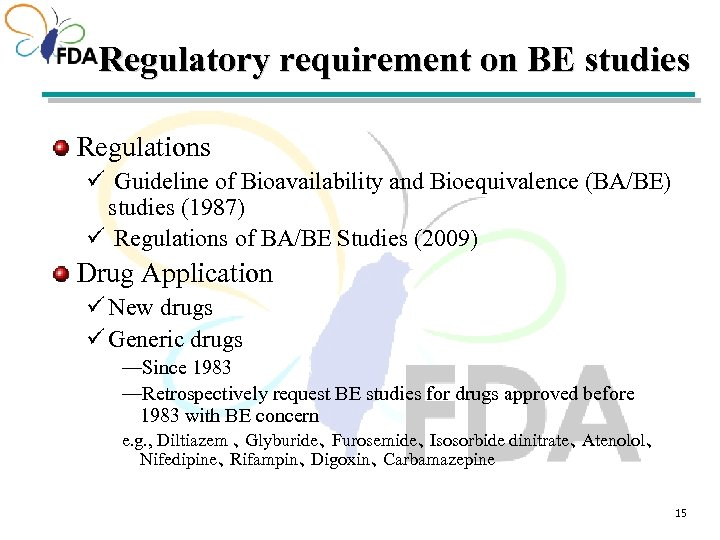 Regulatory requirement on BE studies Regulations ü Guideline of Bioavailability and Bioequivalence (BA/BE) studies