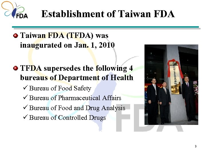 Establishment of Taiwan FDA (TFDA) was inaugurated on Jan. 1, 2010 TFDA supersedes the