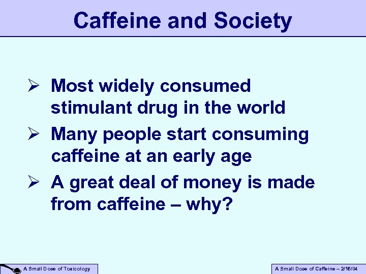 Caffeine and Society Ø Most widely consumed stimulant drug in the world Ø Many