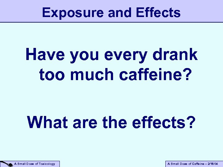Exposure and Effects Have you every drank too much caffeine? What are the effects?