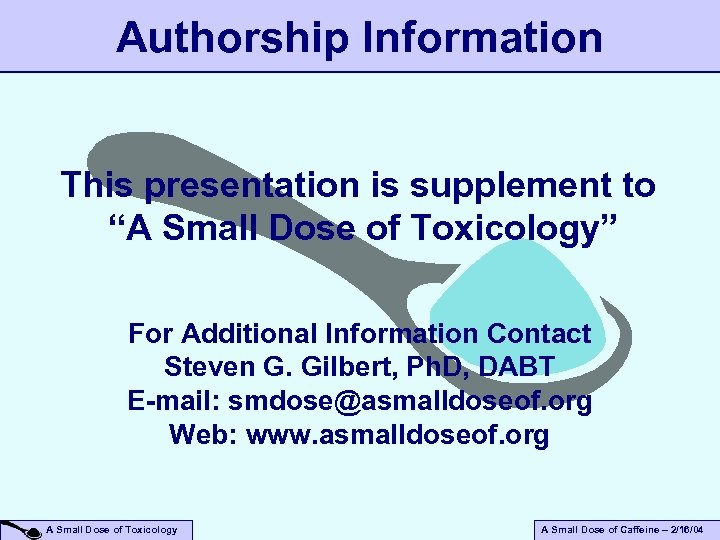 """Authorship Information This presentation is supplement to """"A Small Dose of Toxicology"""" For Additional"""
