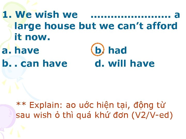 1. We wish we. . . a large house but we can't afford it