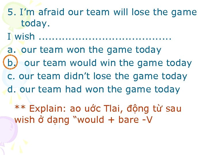 5. I'm afraid our team will lose the game today. I wish. . .