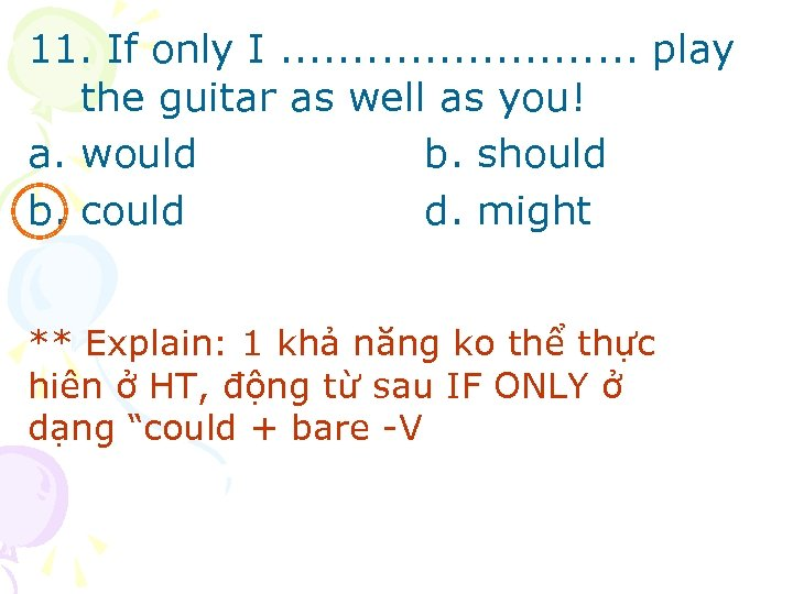 11. If only I. . . play the guitar as well as you! a.