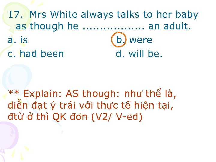 17. Mrs White always talks to her baby as though he. . . .
