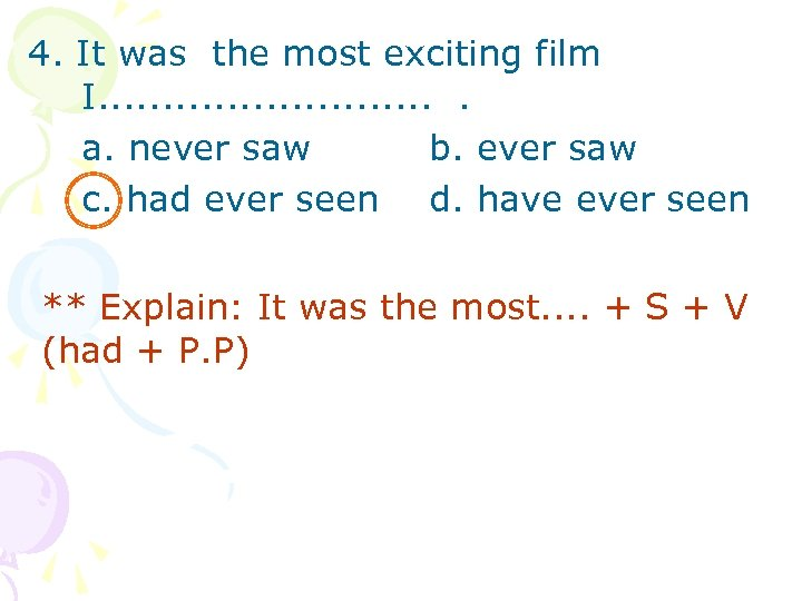 4. It was the most exciting film I. . . . a. never saw