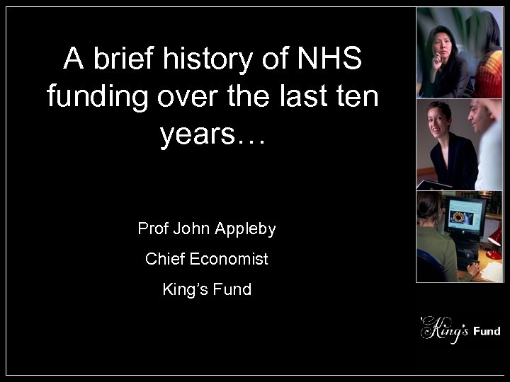 A brief history of NHS funding over the last ten years… Prof John Appleby