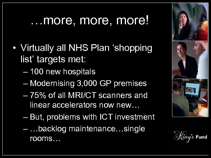 …more, more! • Virtually all NHS Plan 'shopping list' targets met: – 100 new