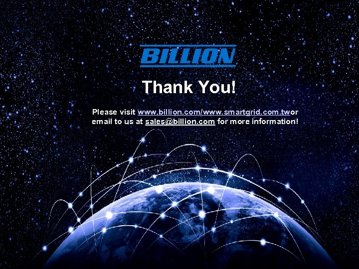 Thank You! Please visit www. billion. com/www. smartgrid. com. twor email to us at