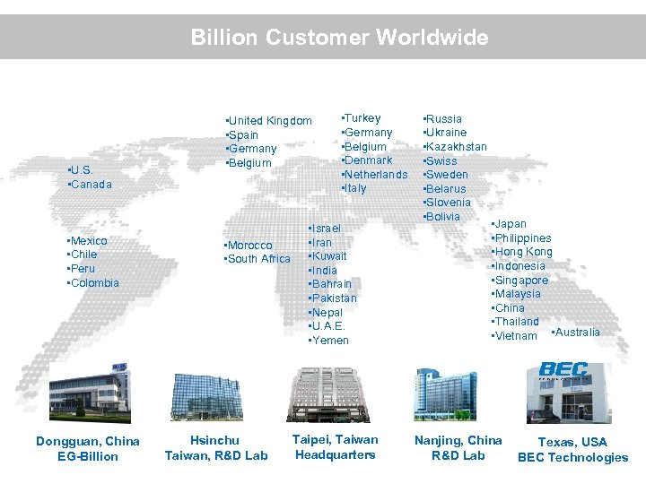 Billion Customer Worldwide • U. S. • Canada ? • Mexico • Chile •