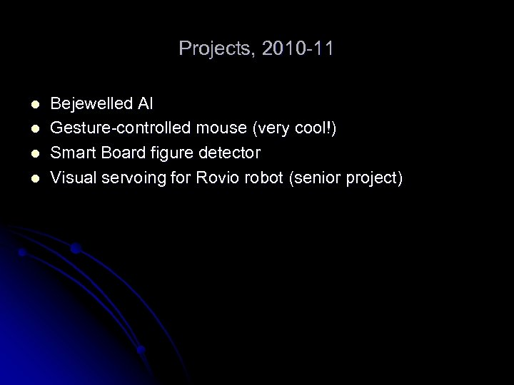 Projects, 2010 -11 l l Bejewelled AI Gesture-controlled mouse (very cool!) Smart Board figure